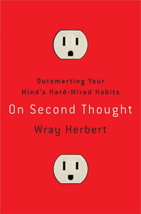 On Second Thought: Outsmarting Your Mind's Hard-Wired Habits